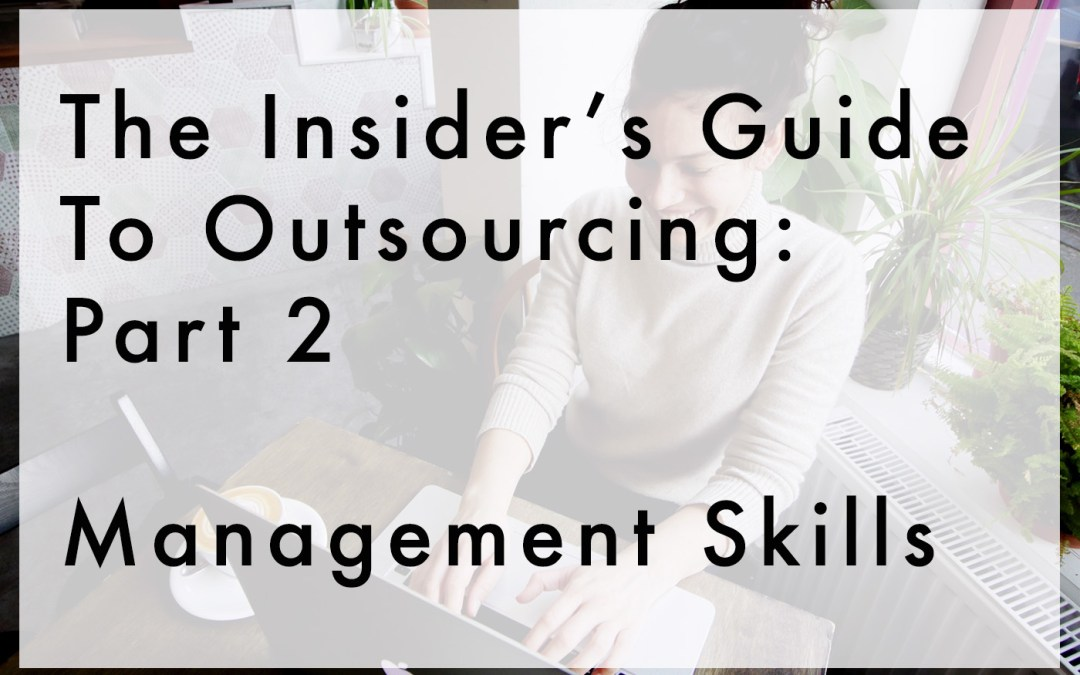 The Insider's Guide To Outsourcing: Part 2 – Management Skills