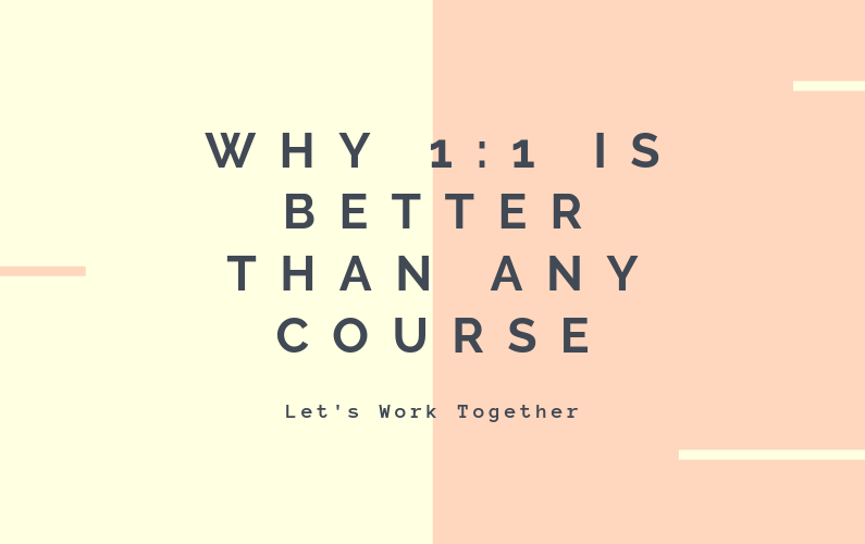 Why Working 1:1 Is Better Than Taking Yet Another Course