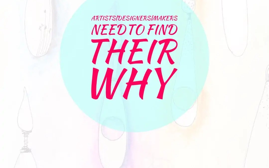 Why Artists/Designers/Makers Need To Find Their Why