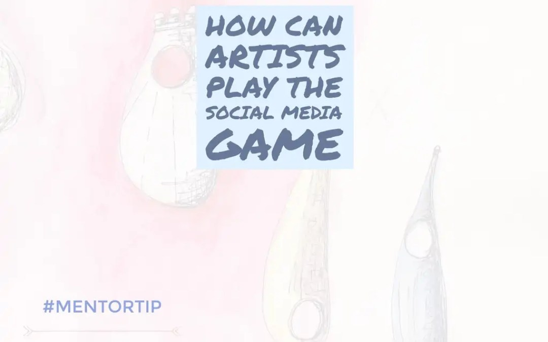 How Can Artists Play The Social Media Game?