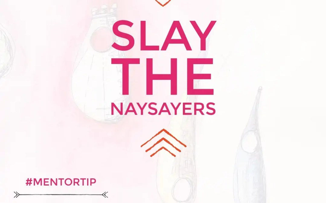 Slay The Naysayers Ignore Negative Mindsets