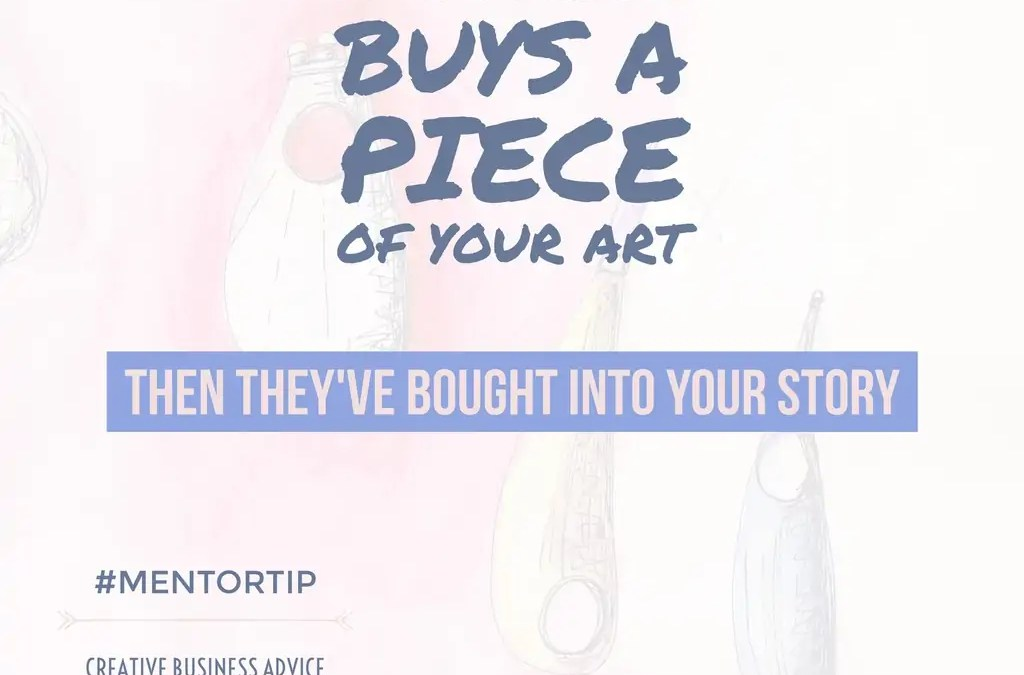 If A Person Buys A Piece Of Your Art, They've Already Bought Into Your Story