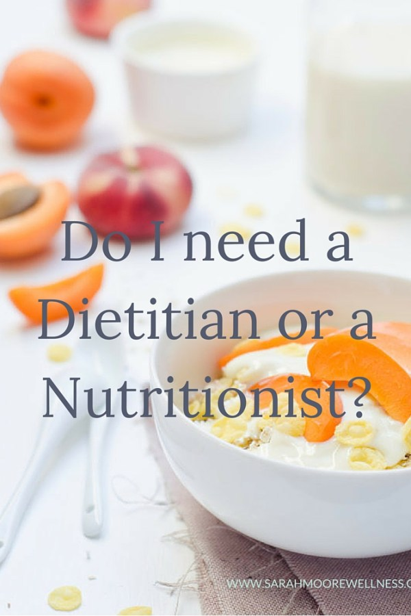 Do I need a Nutritionist or a Dietitian?