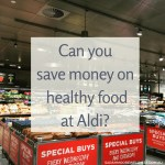 Can you save money on healthy food at Aldi?