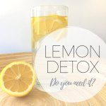 Lemon Detox: Do you need it?