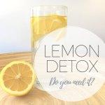 Lemon Detox: Do you need it?