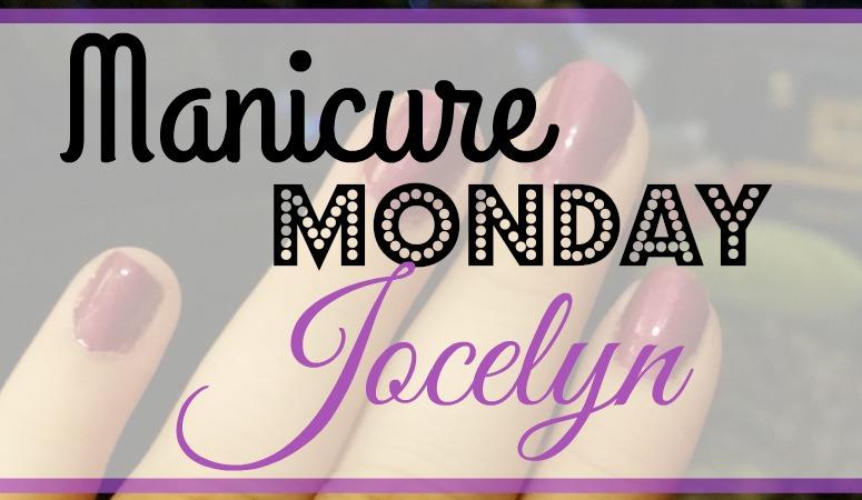 Manicure Monday: Jocelyn