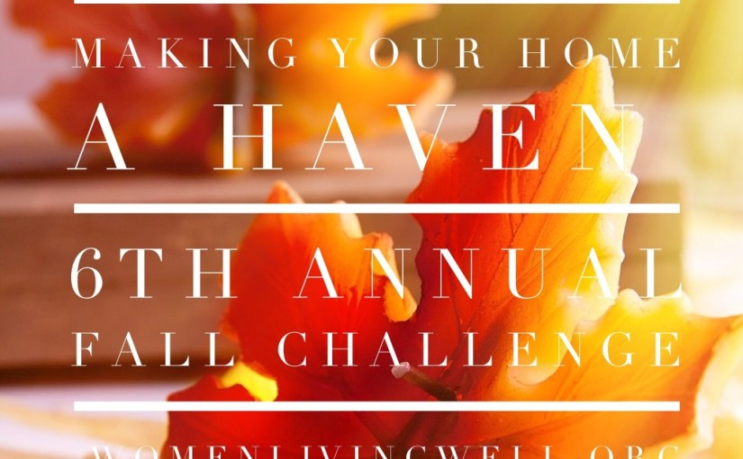 Making Your Home A Haven Fall Challenge From Women Living Well   – October 2015