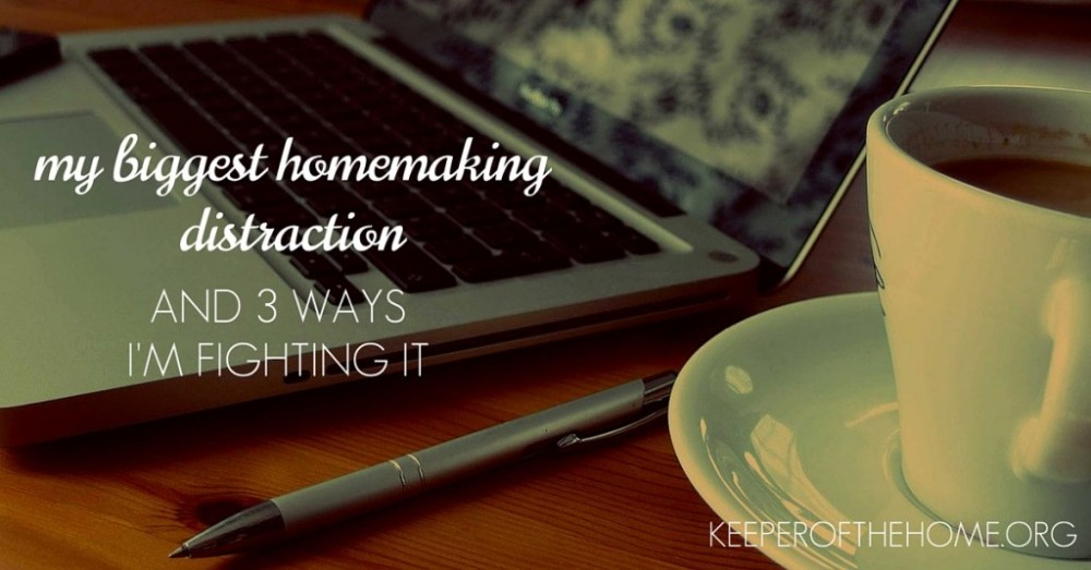 My-Biggest-Homemaking-Distraction-3-Ways-Fighting-It-Keeper-of-the-Home-fb1-1024x536.jpg