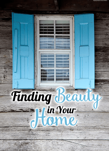 Finding Beauty in Your Home {LGH #3} Anawins