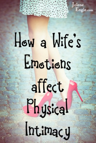 How a Wife's Emotions Affect Physical Intimacy by Jolene Engle