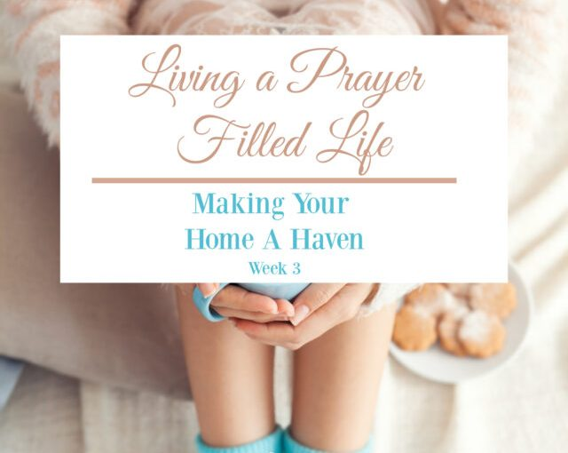 Living a Prayer Filled Life {Making Your Home a Haven: Week 3}