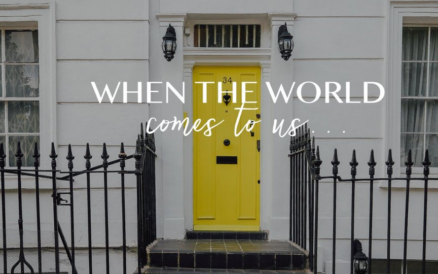 When The World Comes To Us… | Love God Greatly