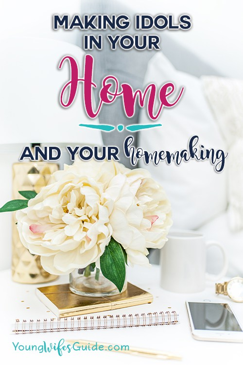 Hf #46: Making an idol of Your Home (and Homemaking) – Young Wife's Guide