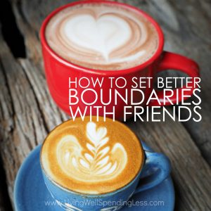 How to Set Better Boundaries with Your Friends   Friendship Advice /Living Well Spending Less