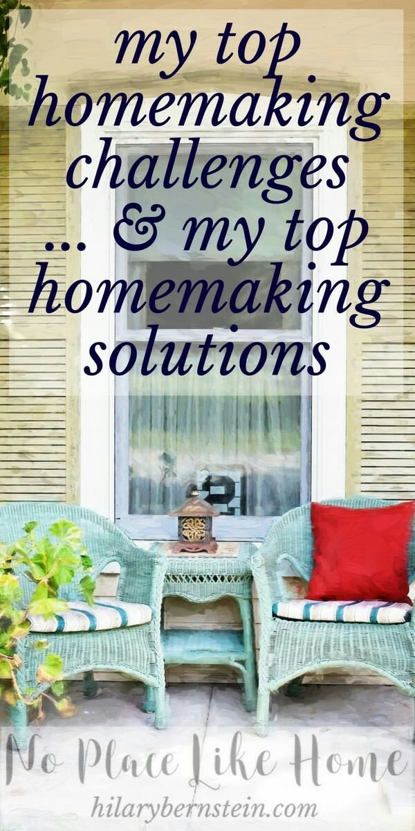 My Top Homemaking Challenges … and My Top Homemaking Solutions • No Place Like Home