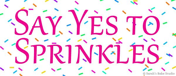 Say Yes to Sprinkles - Sarah's Bake Studio
