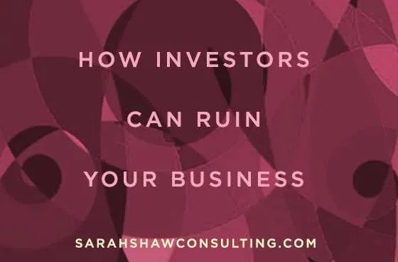 how investors can ruin your business
