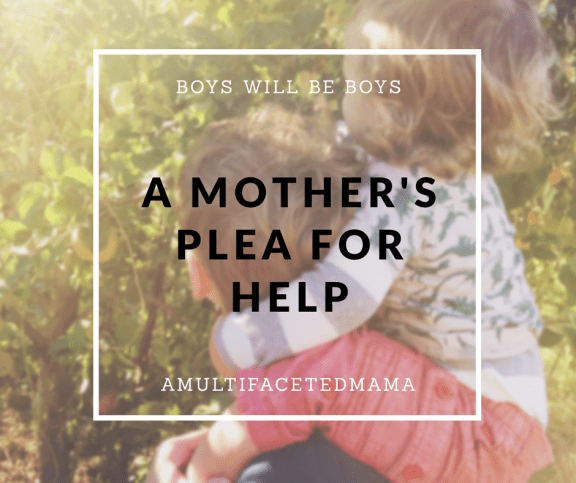 Boys Will Be Boys A Mother's Plea For Help - A Multifaceted Mama
