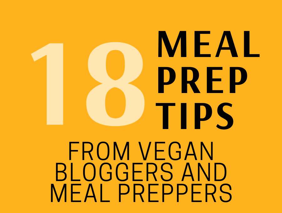 18 Meal Prep Tips From Vegan Bloggers