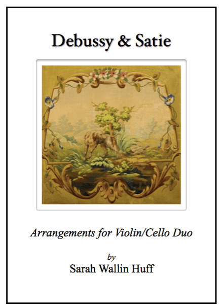 Debussy & Satie (Arrangements for Violin & Cello) - Sarah Wallin Huff