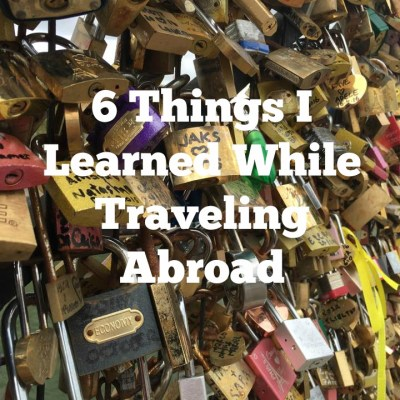 6 Things I Learned While Traveling Abroad