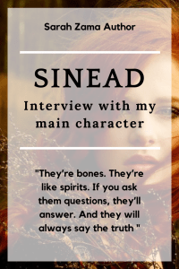 "SINEAD - Interview with my main character - ""They're bones. They're like spirits. If you ask them questions, they'll answer. And they will always say the truth"""