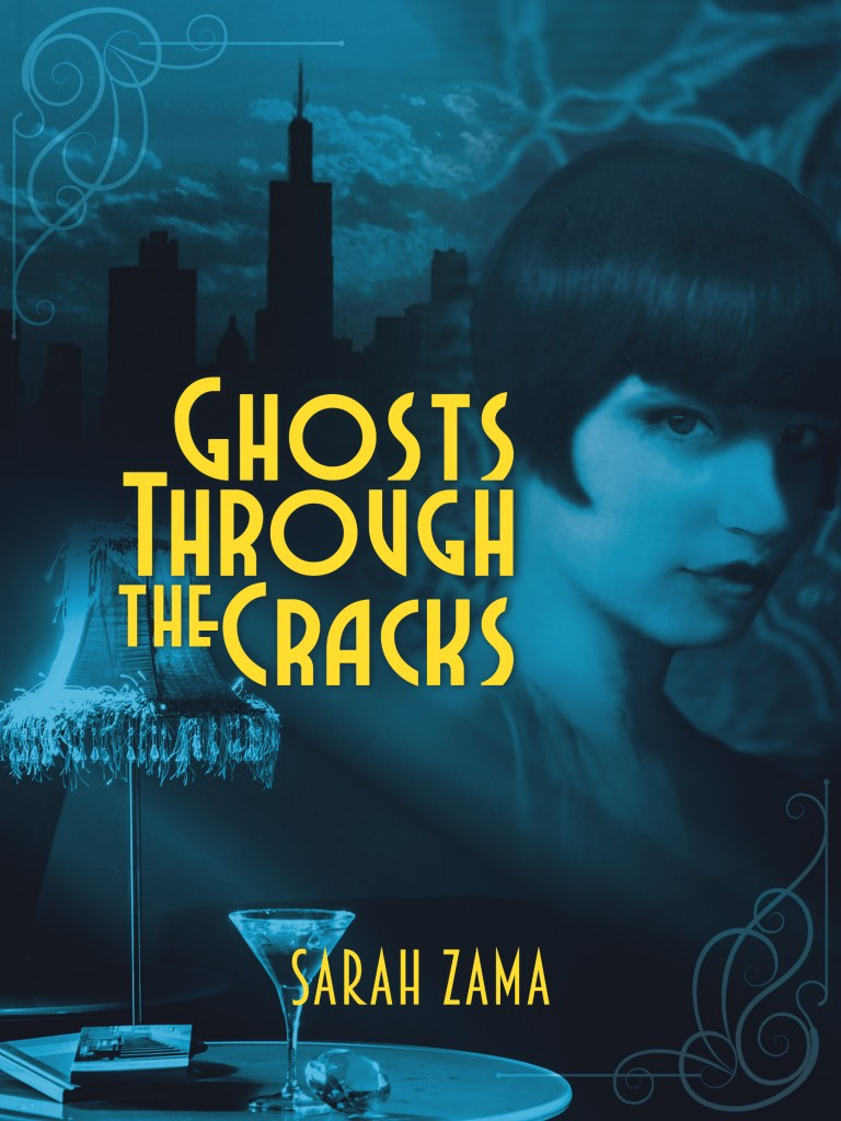 GHOSTS THROUGH THE CRACKS (Sarah Zama) Historical fantasy novella. In prohibition Era Chicago, a young woman discovers her freedom doesn't come free.