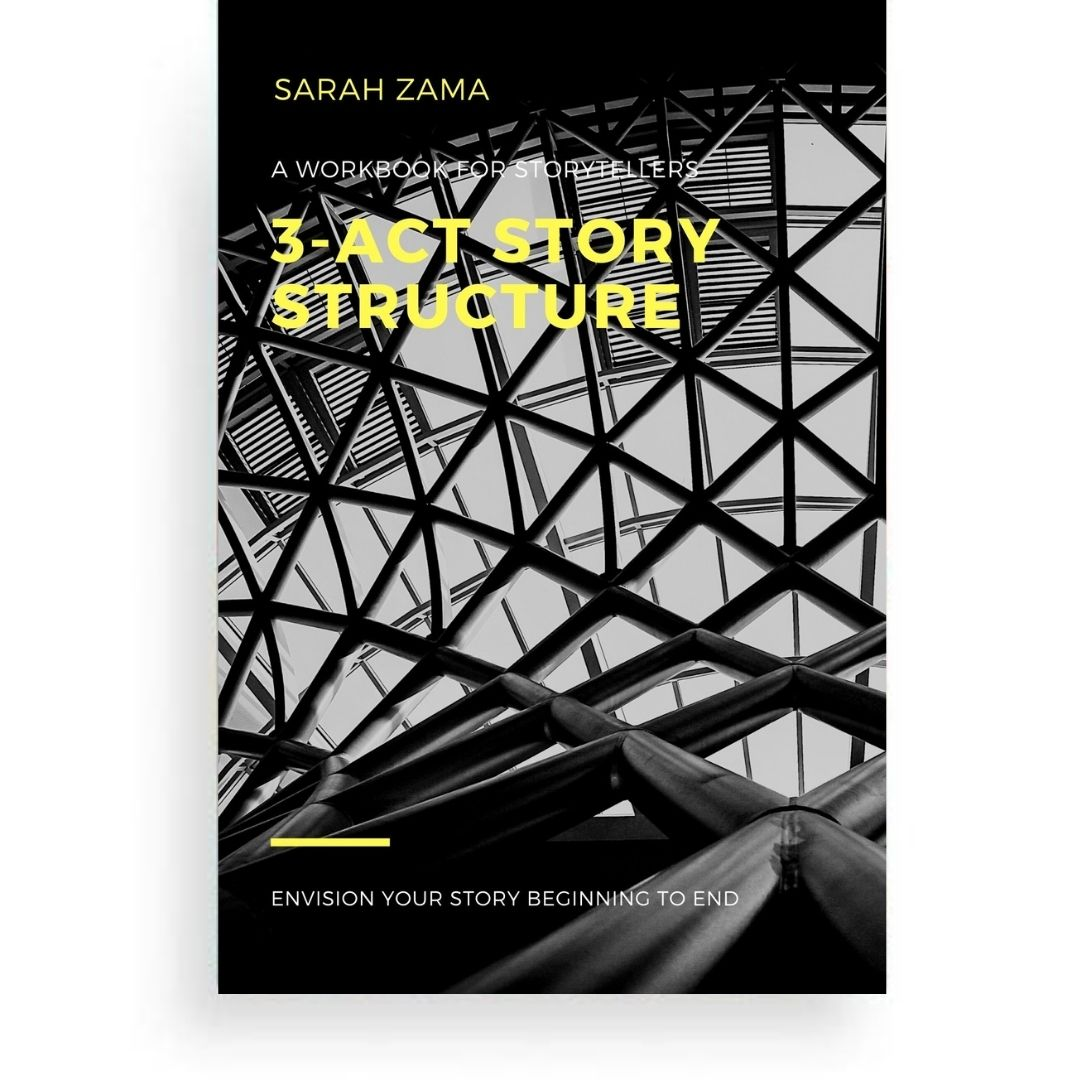3-Act Story Structure by Sarah Zama - This booklet breaks down the 3-Act Story Structure, the most common and oldest of all forms of storytelling.