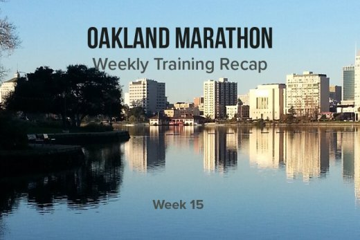 Oakland Marathon Training Recap week 15