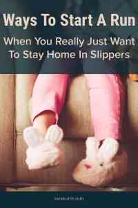 How To Start a Run When You Want To Stay In Slippers