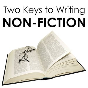 Two Keys to Writing Non-Fiction