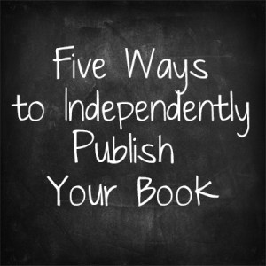 Episode 16: Five Ways to Independently Publish Your Book