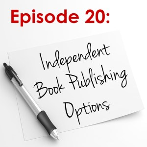 Episode 20: Independent Book Publishing Options