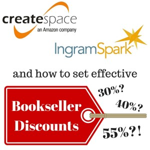 CreateSpace, IngramSpark, and how to set effective bookseller discounts