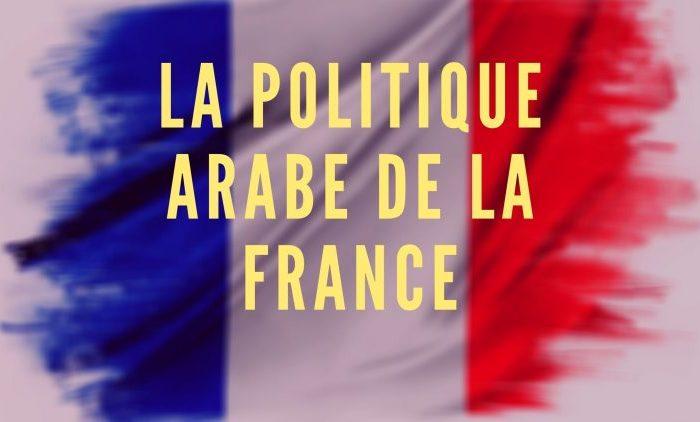 La politique arabe de la France