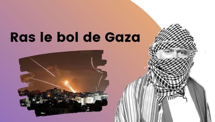 Ras le bol de Gaza