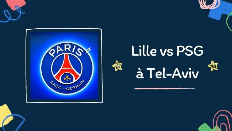 Lille vs PSG à Tel-Aviv