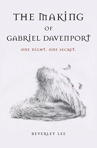 The Making of Gabriel Davenport by Beverley Lee