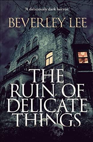 The Ruin of Delicate Things by Beverley Lee