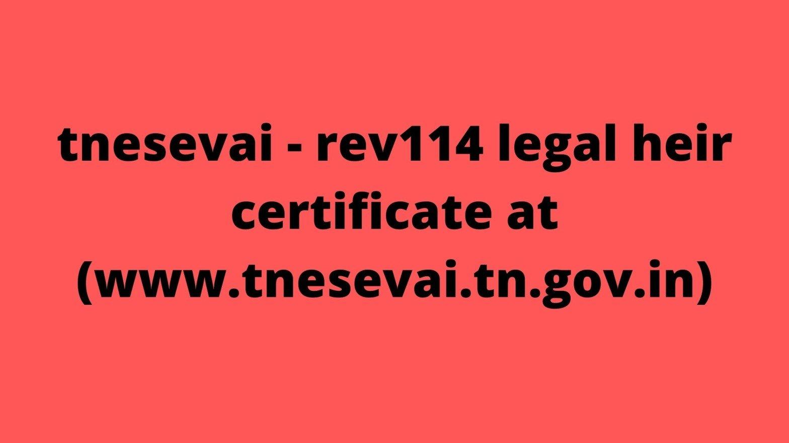 tnesevai - rev114 legal heir certificate at (www.tnesevai.tn.gov.in)