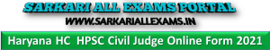 Haryana and Punjab High Court and Haryana Public Service Commission HPSC Are Invited to Online Form for the Recruitment Post of Civil Judge 2021.