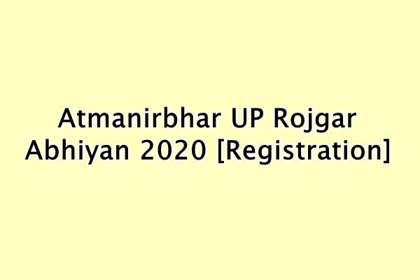 Atmanirbhar UP Rojgar Abhiyan 2020 [Registration]