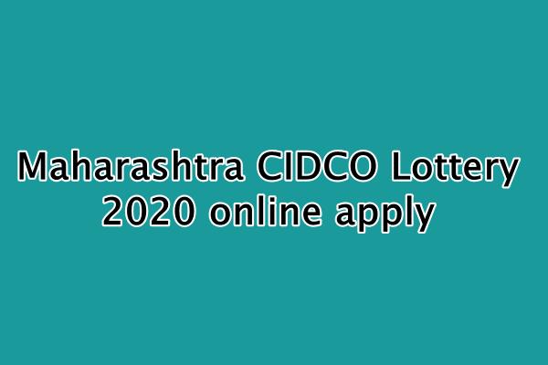 Maharashtra CIDCO Lottery 2020 online apply : महाराष्ट्र सिडको लॉटरी शेड्यूल