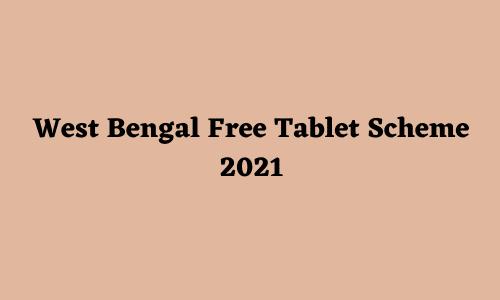 West Bengal Free Tablet Scheme 2021