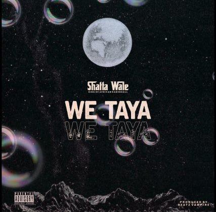 Download MP3: Shatta Wale – We Taya (Prod. By Beatz Vampire)
