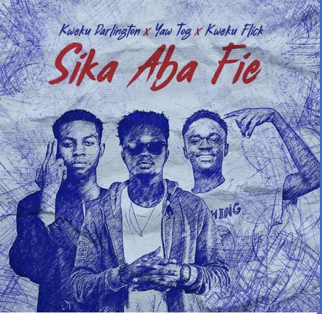 Download MP3: Kweku Darlington – Sika Aba Fie Ft Yaw Tog & Kweku Flick