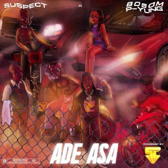 Bosom P Yung X Suspect OTB - Ade Asa (Prod. by Lex ODG)