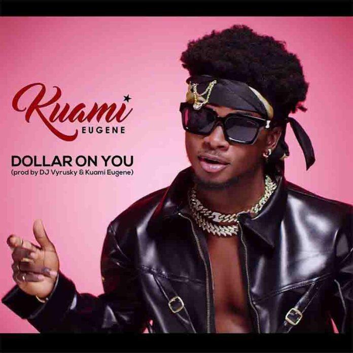 Kuami Eugene – Dollar On You (Prod. By DJ Vyrusky)
