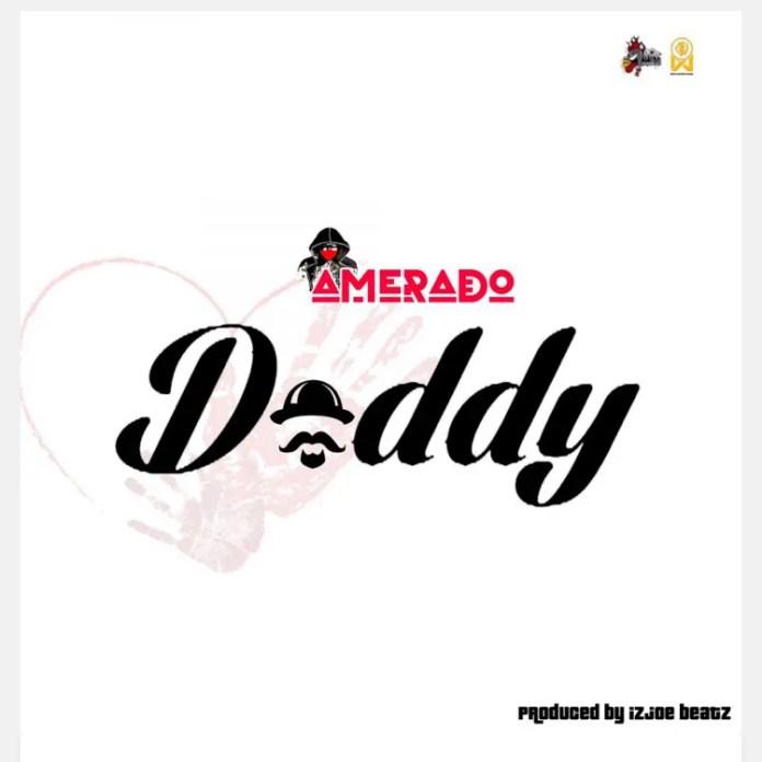 Amerado – Daddy (Prod. By ItzJoeBeatz)